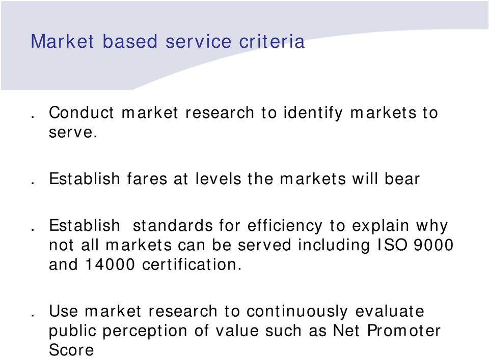 Establish standards for efficiency to explain why not all markets can be served including