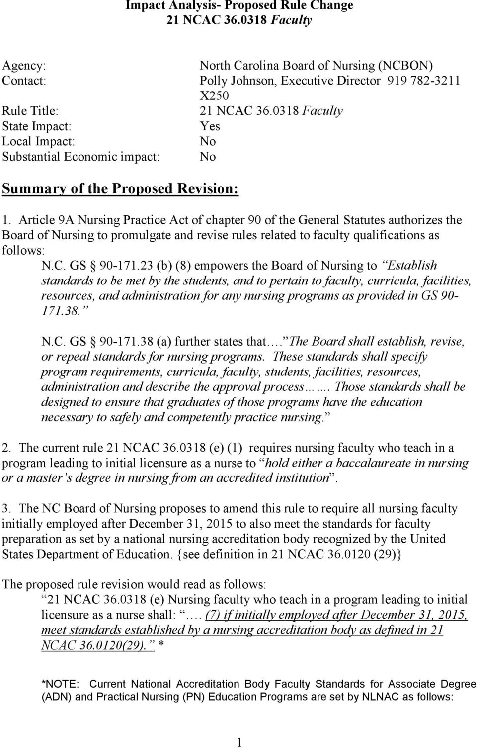 Article 9A Nursing Practice Act of chapter 90 of the General Statutes authorizes the Board of Nursing to promulgate and revise rules related to faculty qualifications as follows: N.C. GS 90-171.