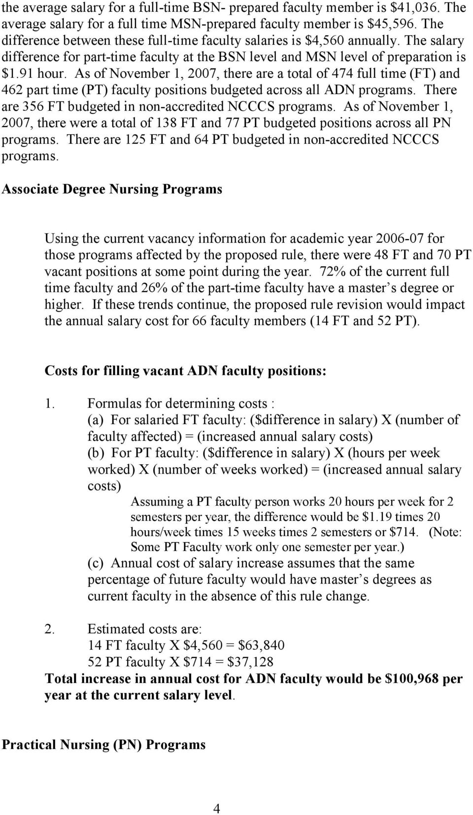 As of November 1, 2007, there are a total of 474 full time (FT) and 462 part time (PT) faculty positions budgeted across all ADN programs. There are 356 FT budgeted in non-accredited NCCCS programs.