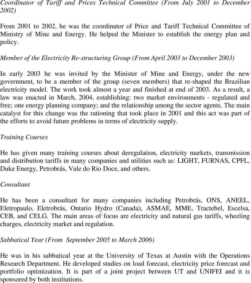 Member of the Electricity Re-structuring Group (From April 2003 to December 2003) In early 2003 he was invited by the Minister of Mine and Energy, under the new government, to be a member of the