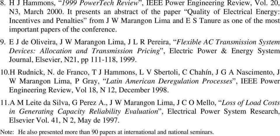 E J de Oliveira, J W Marangon Lima, J L R Pereira, Flexible AC Transmission System Devices: Allocation and Transmission Pricing, Electric Power & Energy System Journal, Elsevier, N21, pp 111-118,