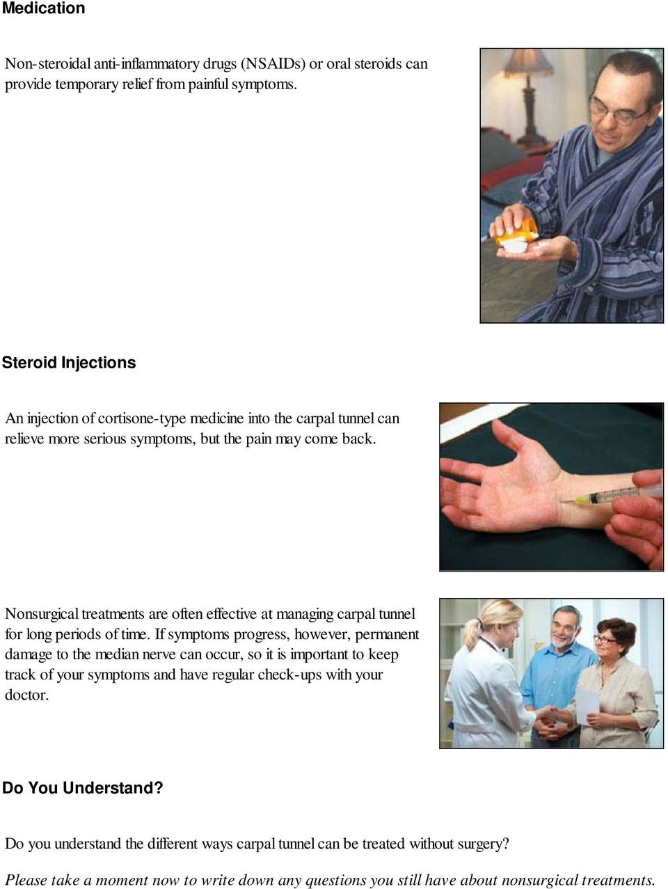 Nonsurgical treatments are often effective at managing carpal tunnel for long periods of time.