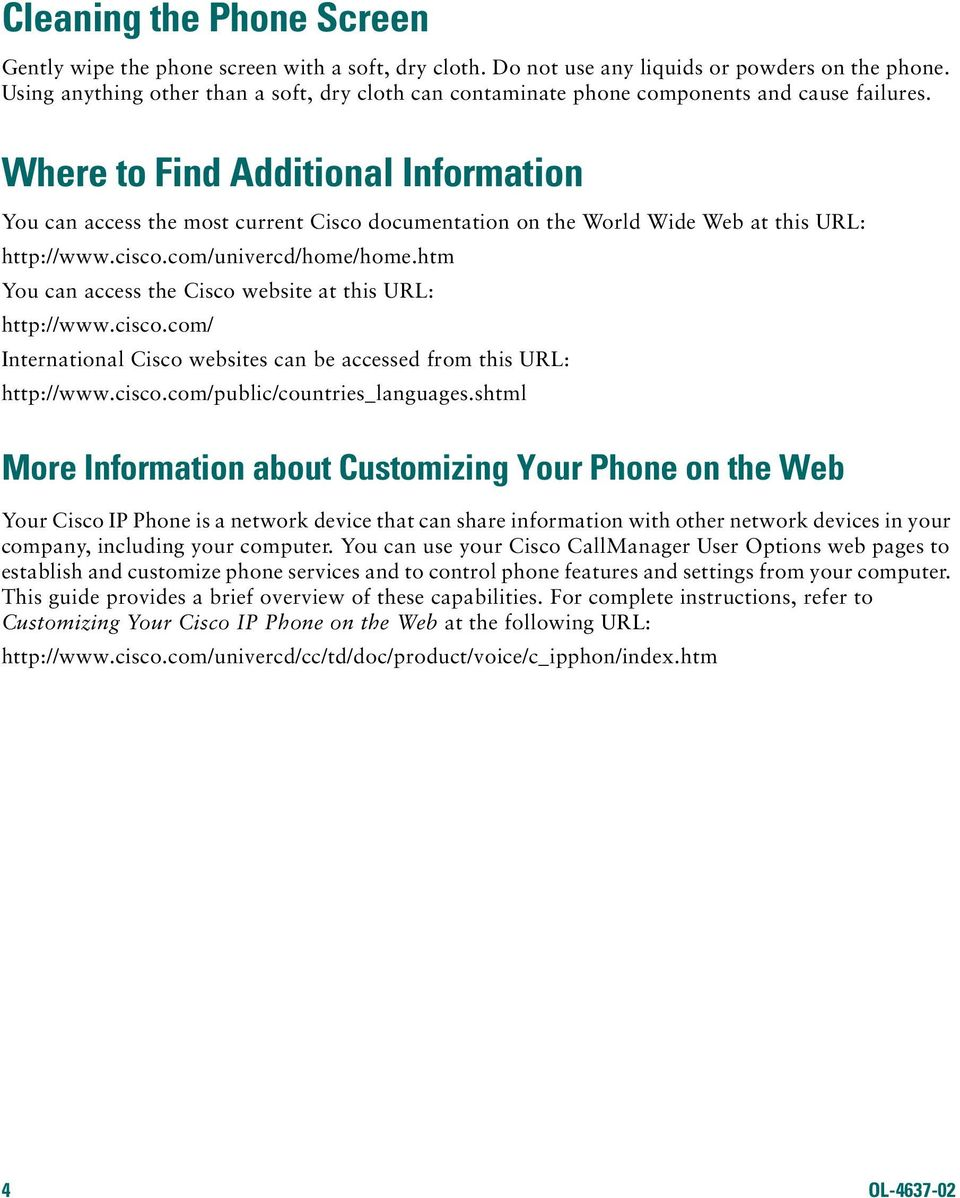 Where to Find Additional Information You can access the most current Cisco documentation on the World Wide Web at this URL: http://www.cisco.com/univercd/home/home.
