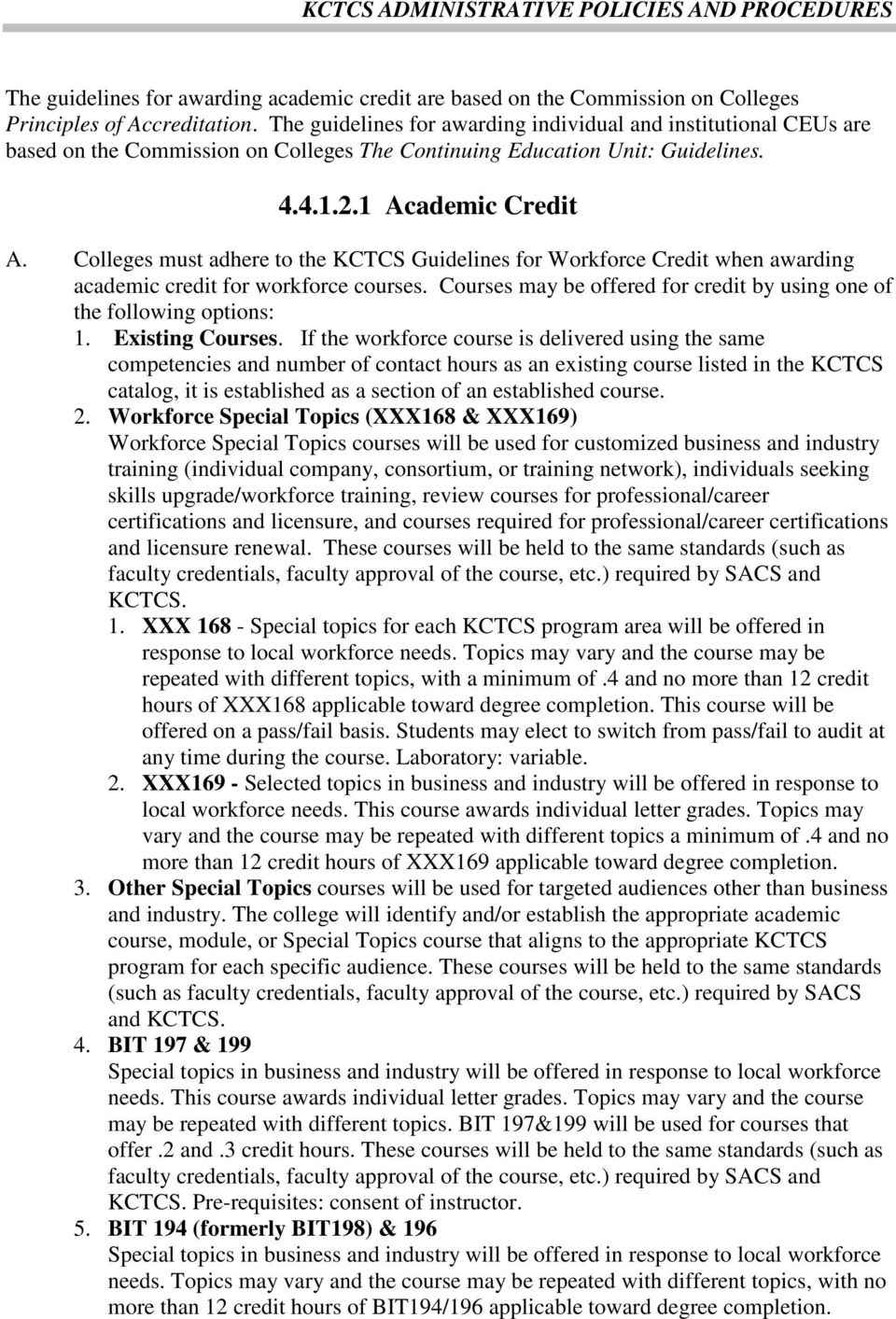 Colleges must adhere to the KCTCS Guidelines for Workforce Credit when awarding academic credit for workforce courses. Courses may be offered for credit by using one of the following options: 1.