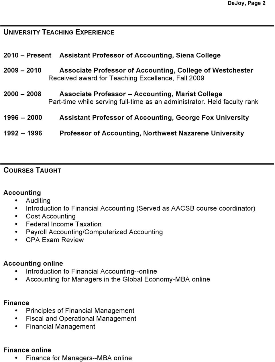 Held faculty rank 1996 -- 2000 Assistant Professor of Accounting, George Fox University 1992 -- 1996 Professor of Accounting, Northwest Nazarene University COURSES TAUGHT Accounting Auditing