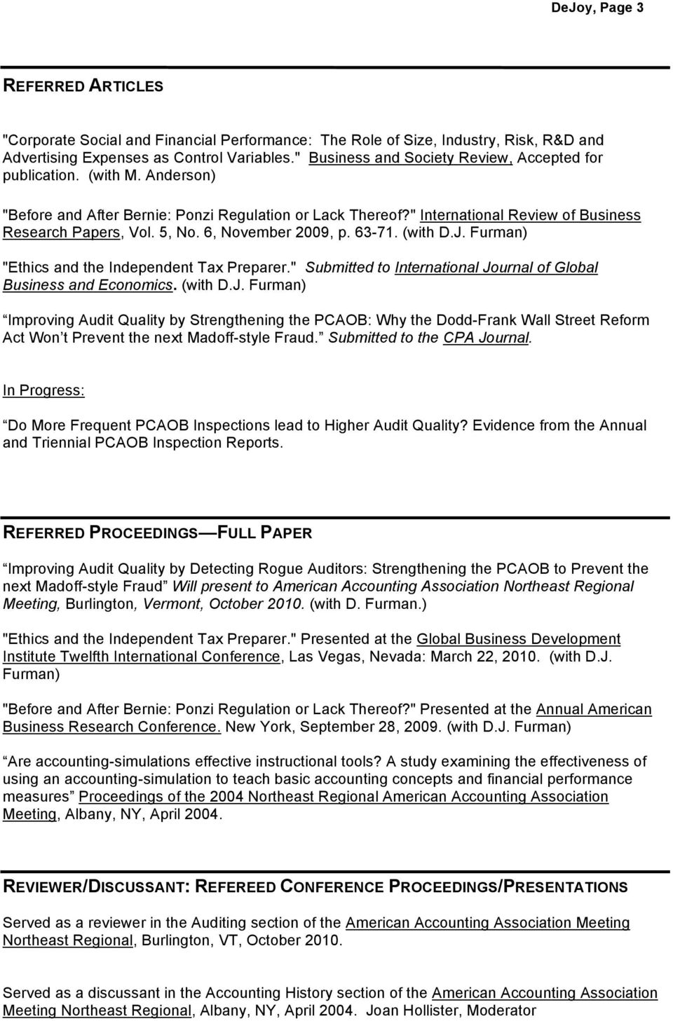"6, November 2009, p. 63-71. (with D.J. Furman) ""Ethics and the Independent Tax Preparer."" Submitted to International Journal of Global Business and Economics. (with D.J. Furman) Improving Audit Quality by Strengthening the PCAOB: Why the Dodd-Frank Wall Street Reform Act Won t Prevent the next Madoff-style Fraud."