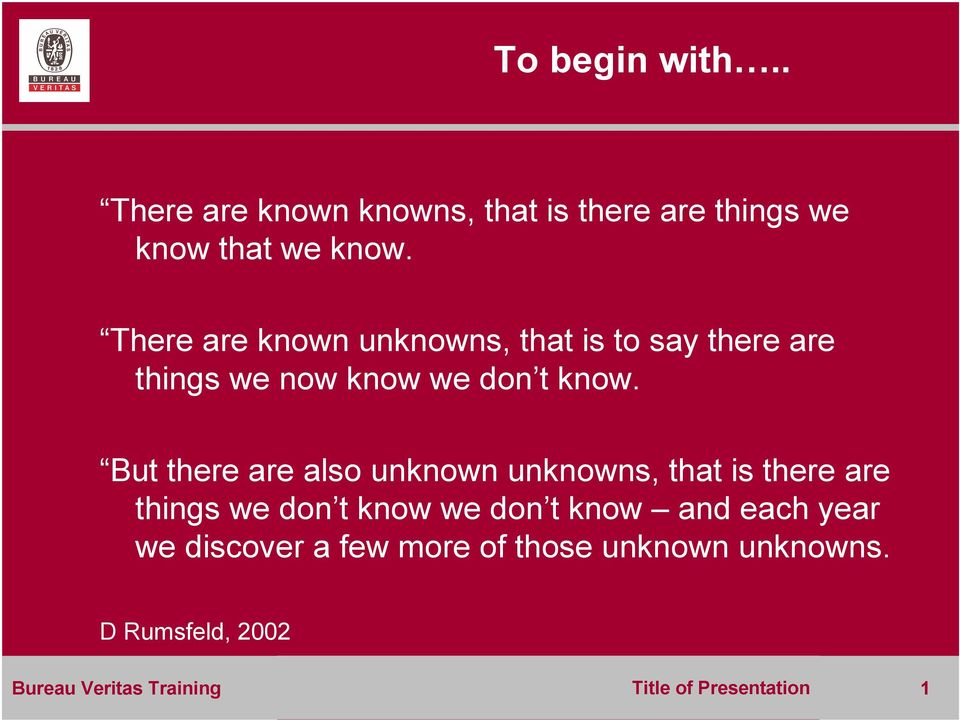 But there are also unknown unknowns, that is there are things we don t know we don t know and