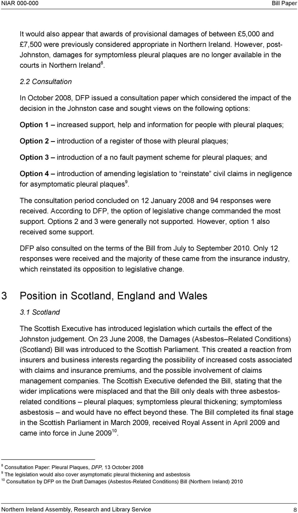 2 Consultation In October 2008, DFP issued a consultation paper which considered the impact of the decision in the Johnston case and sought views on the following options: Option 1 increased support,