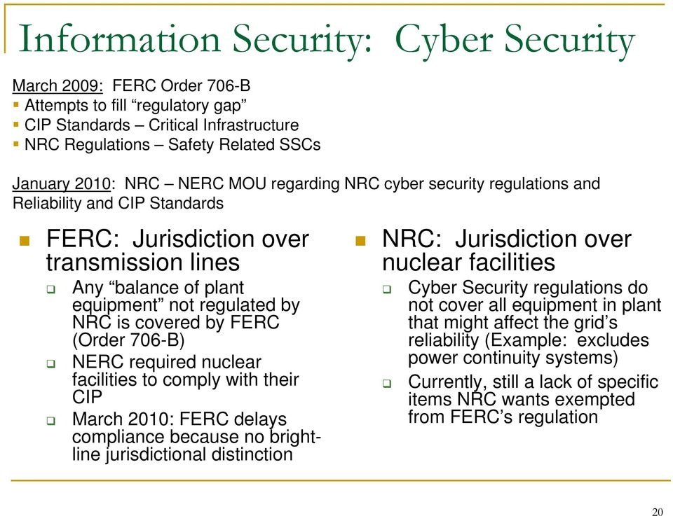 706-B) NERC required nuclear facilities to comply with their CIP March 2010: FERC delays compliance because no brightline jurisdictional distinction NRC: Jurisdiction over nuclear facilities Cyber