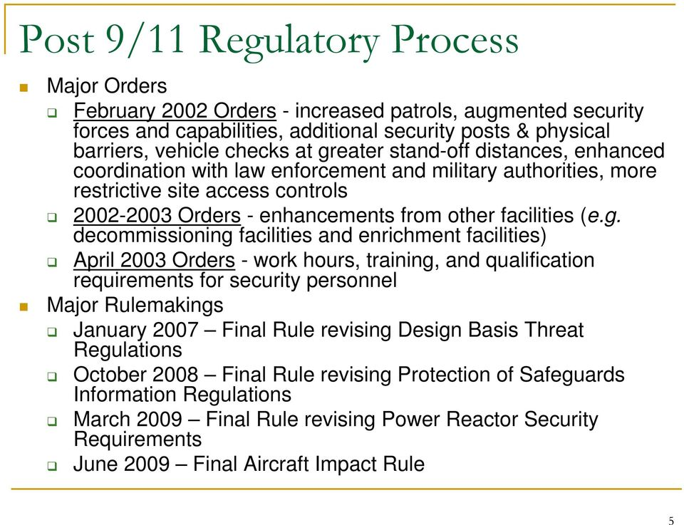 decommissioning facilities and enrichment facilities) April 2003 Orders - work hours, training, and qualification requirements for security personnel Major Rulemakings January 2007 Final Rule