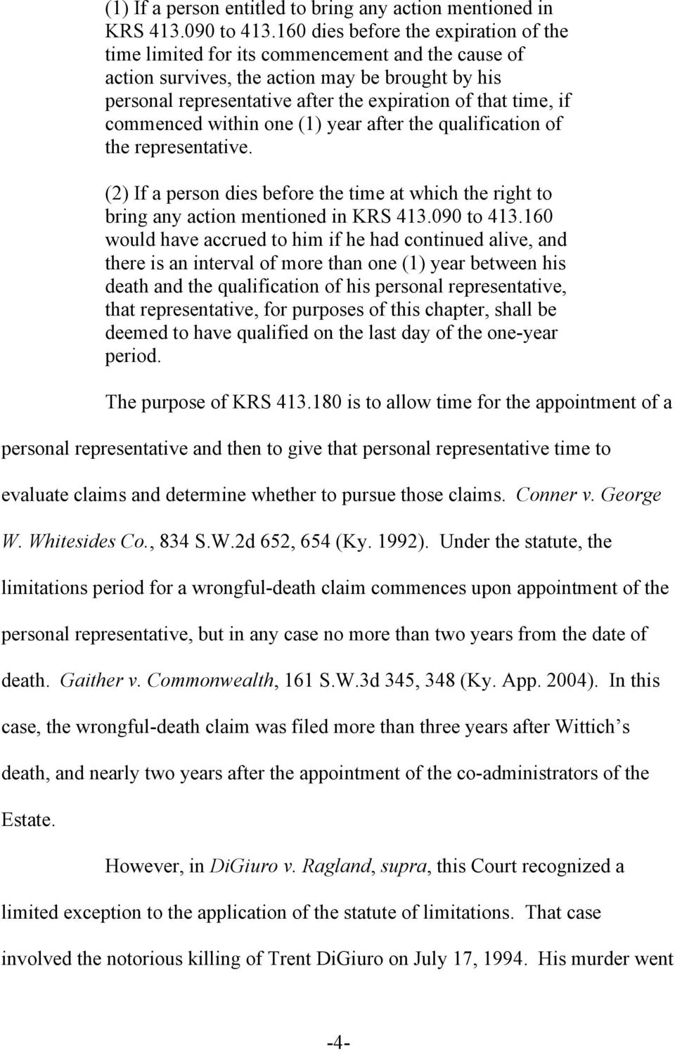 if commenced within one (1) year after the qualification of the representative. (2) If a person dies before the time at which the right to bring any action mentioned in KRS 413.090 to 413.