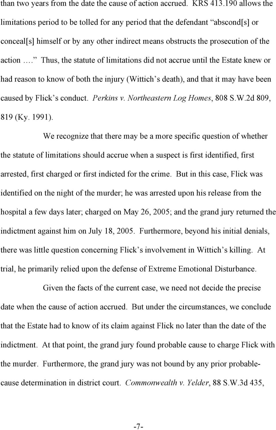 Thus, the statute of limitations did not accrue until the Estate knew or had reason to know of both the injury (Wittich s death), and that it may have been caused by Flick s conduct. Perkins v.