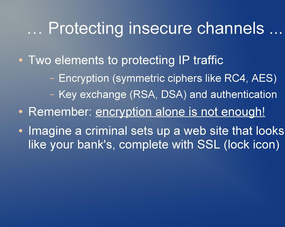like RC4, AES) Key exchange (RSA, DSA) and authentication Remember: