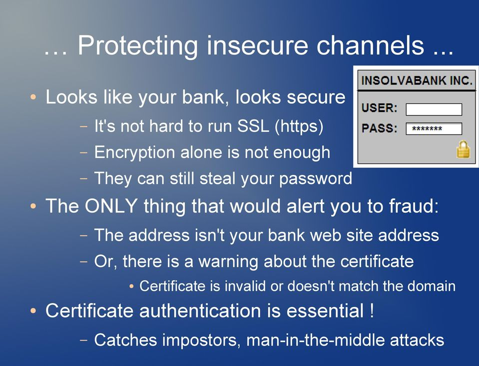 can still steal your password The ONLY thing that would alert you to fraud: The address isn't your bank web