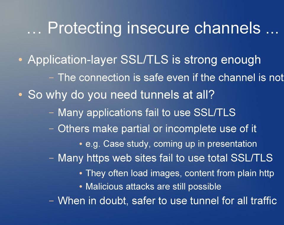 tunnels at all? Many applications fail to use SSL/TLS Others make partial or incomplete use of it e.g.