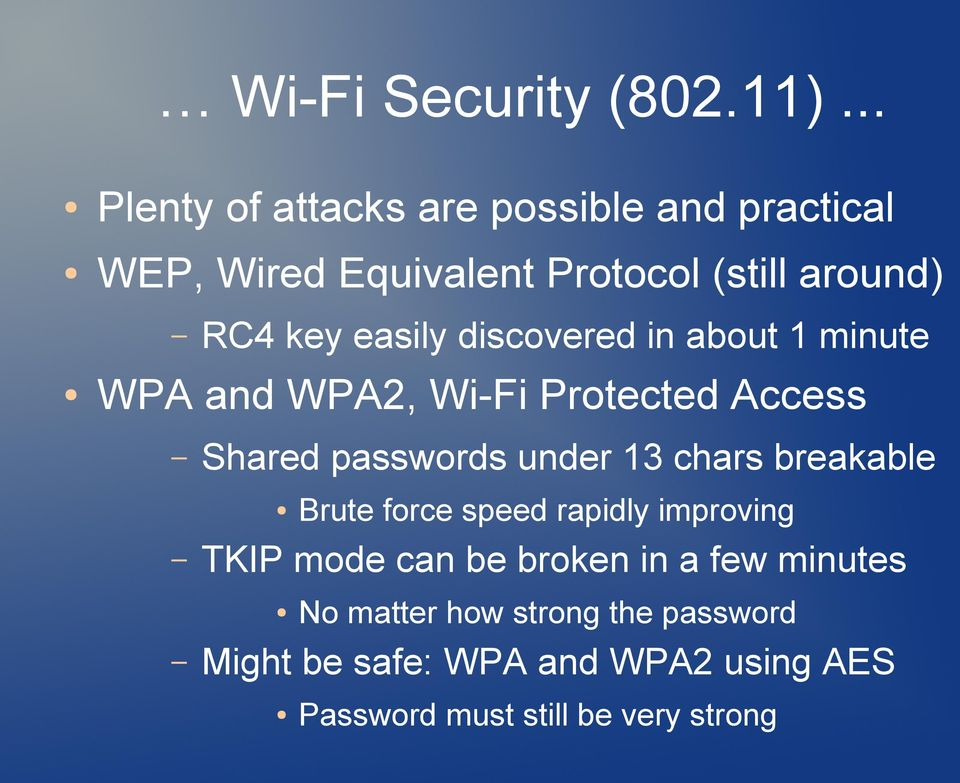easily discovered in about 1 minute WPA and WPA2, Wi-Fi Protected Access Shared passwords under 13 chars