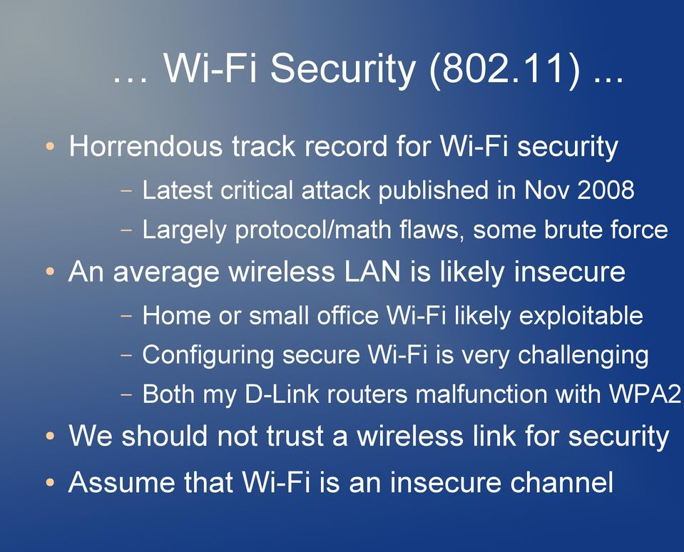 protocol/math flaws, some brute force An average wireless LAN is likely insecure Home or small office Wi-Fi