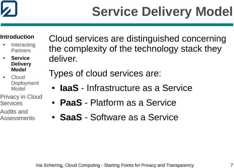 Types of cloud services are: IaaS - Infrastructure as a Service PaaS - Platform as a