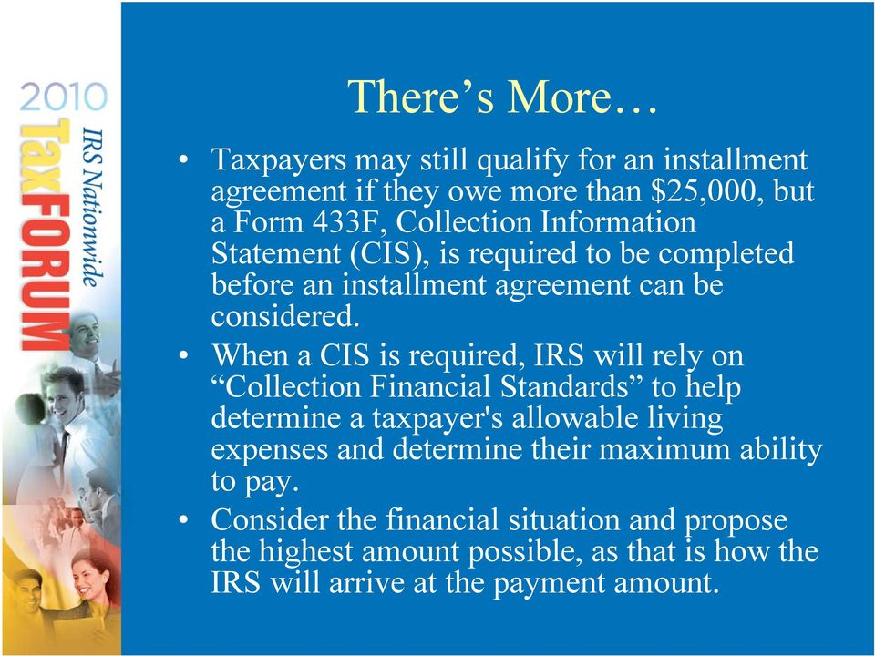 When a CIS is required, IRS will rely on Collection Financial Standards to help determine a taxpayer's allowable living expenses and