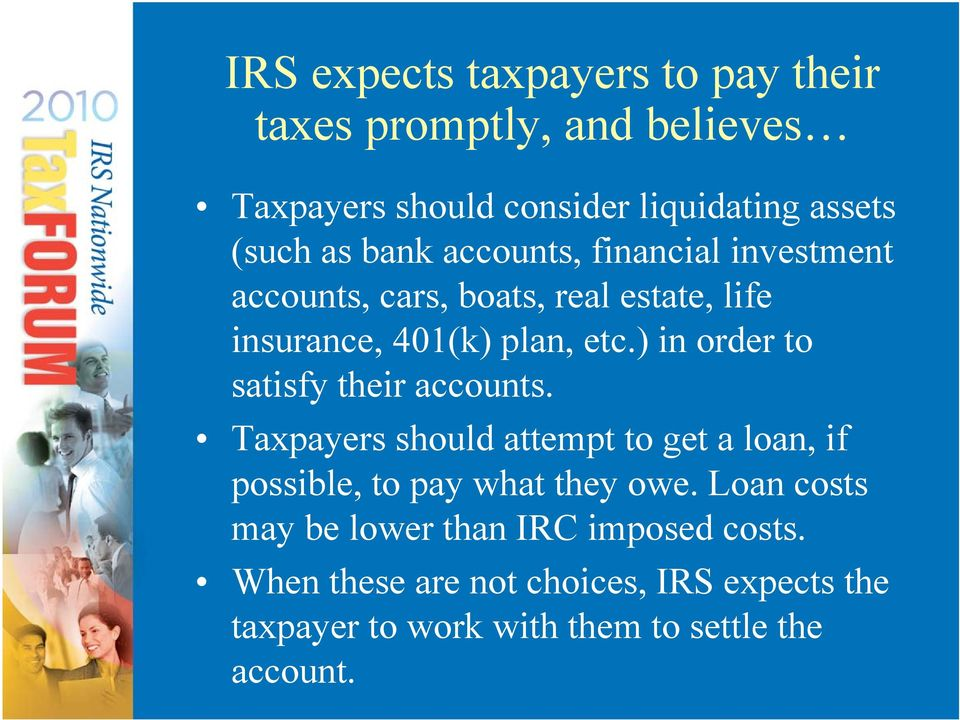 ) in order to satisfy their accounts. Taxpayers should attempt to get a loan, if possible, to pay what they owe.