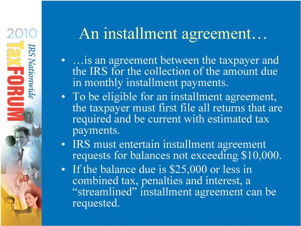To be eligible for an installment agreement, the taxpayer must first file all returns that are required and be current with