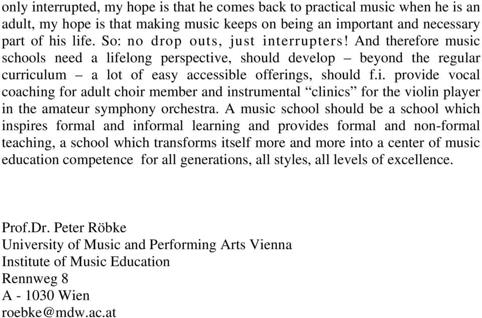 A music school should be a school which inspires formal and informal learning and provides formal and non-formal teaching, a school which transforms itself more and more into a center of music