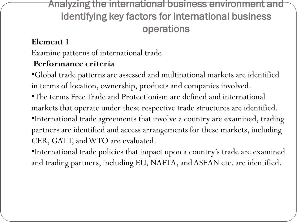 The terms Free Trade and Protectionism are defined and international markets that operate under these respective trade structures are identified.