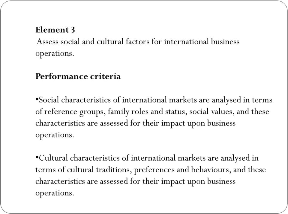 status, social values, and these characteristics are assessed for their impact upon business operations.