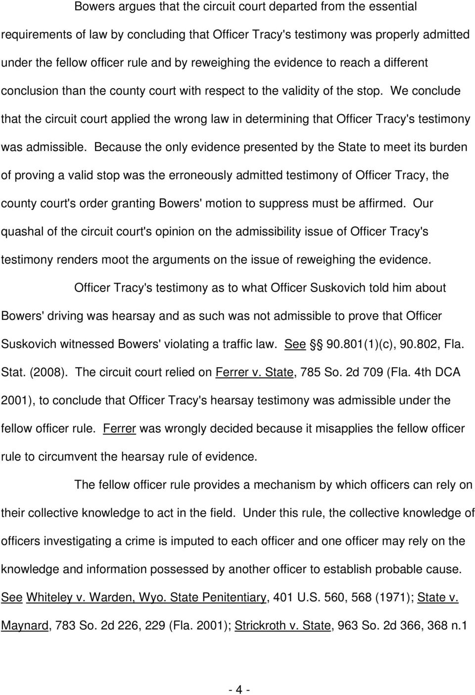 We conclude that the circuit court applied the wrong law in determining that Officer Tracy's testimony was admissible.