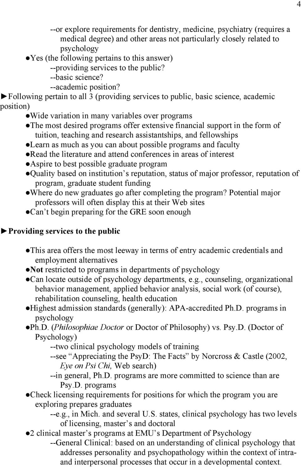 Following pertain to all 3 (providing services to public, basic science, academic position) Wide variation in many variables over programs The most desired programs offer extensive financial support