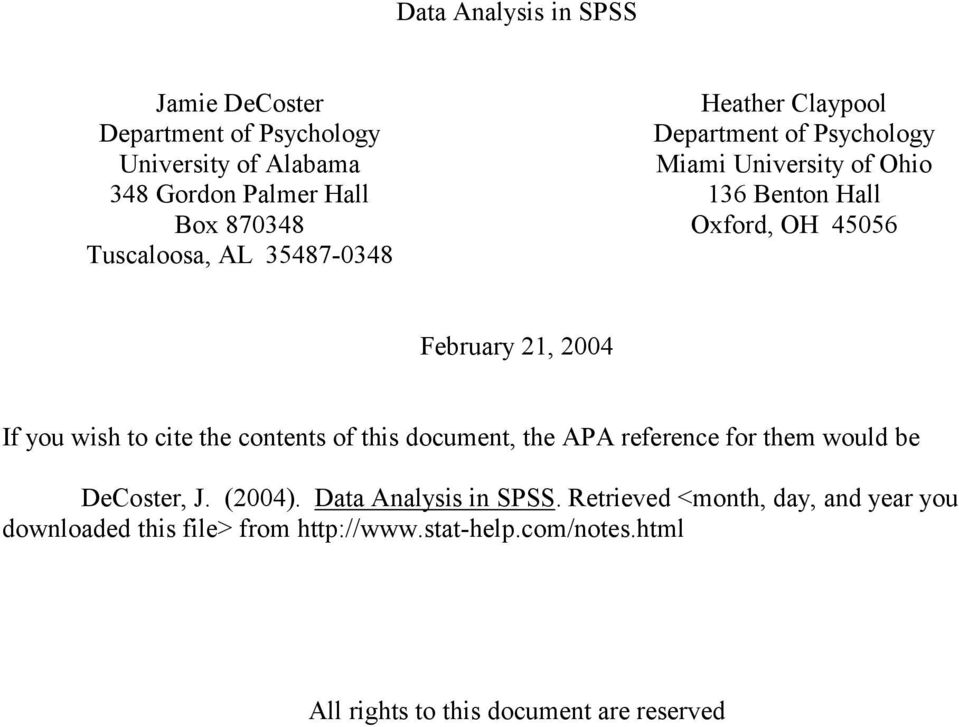 you wish to cite the contents of this document, the APA reference for them would be DeCoster, J. (2004). Data Analysis in SPSS.