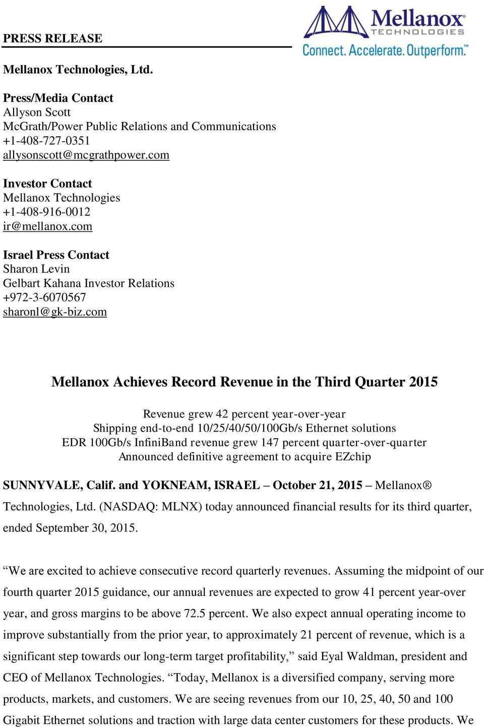 com Mellanox Achieves Record Revenue in the Third Quarter 2015 Revenue grew 42 percent year-over-year Shipping end-to-end 10/25/40/50/100Gb/s Ethernet solutions EDR 100Gb/s InfiniBand revenue grew