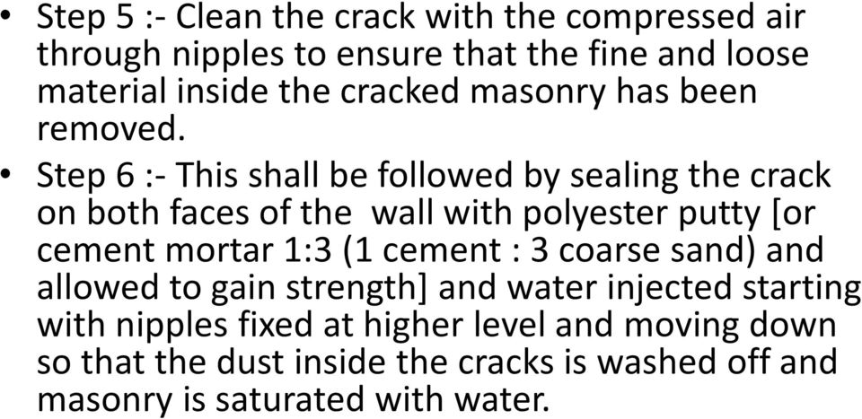 Step 6 :- This shall be followed by sealing the crack on both faces of the wall with polyester putty [or cement mortar 1:3