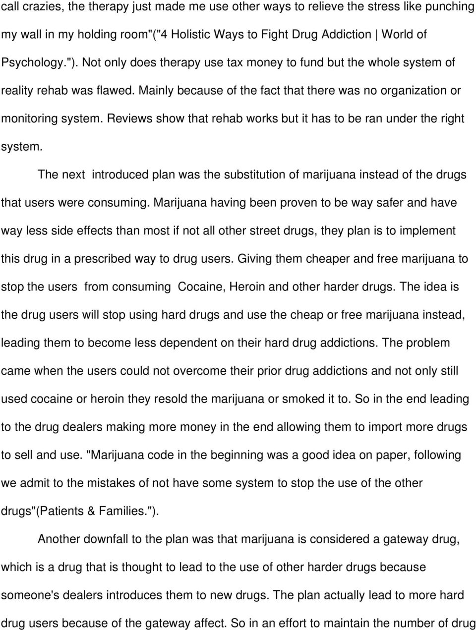 Reviews show that rehab works but it has to be ran under the right system. The next introduced plan was the substitution of marijuana instead of the drugs that users were consuming.