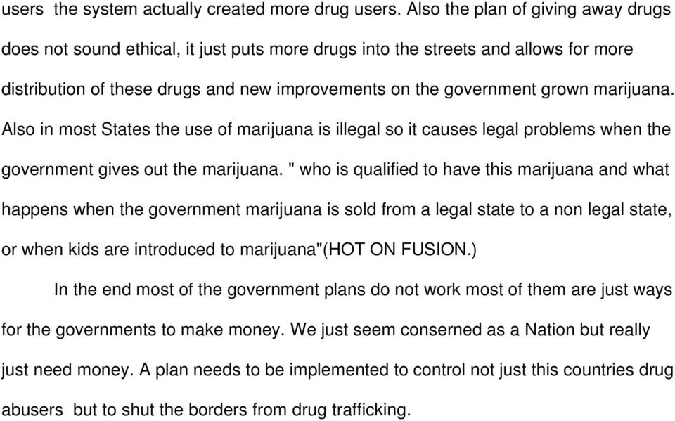 marijuana. Also in most States the use of marijuana is illegal so it causes legal problems when the government gives out the marijuana.