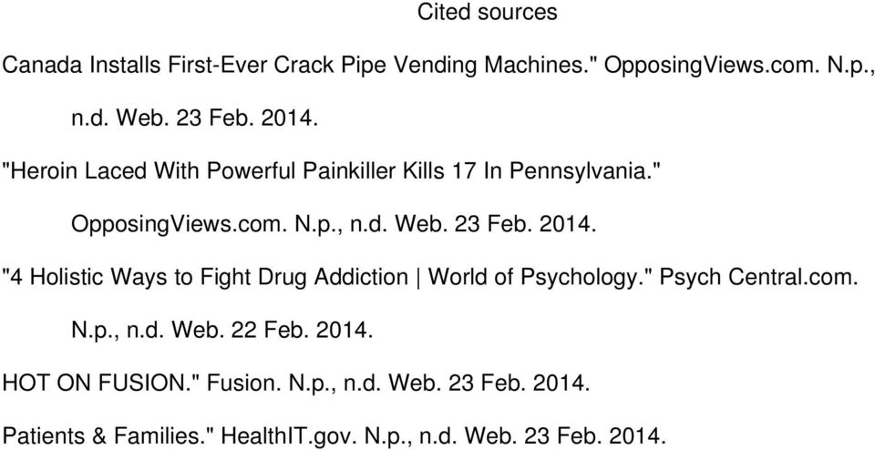 "2014. ""4 Holistic Ways to Fight Drug Addiction World of Psychology."" Psych Central.com. N.p., n.d. Web. 22 Feb. 2014."