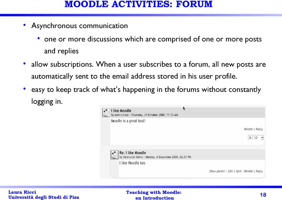 When a user subscribes to a forum, all new posts are automatically sent to the email