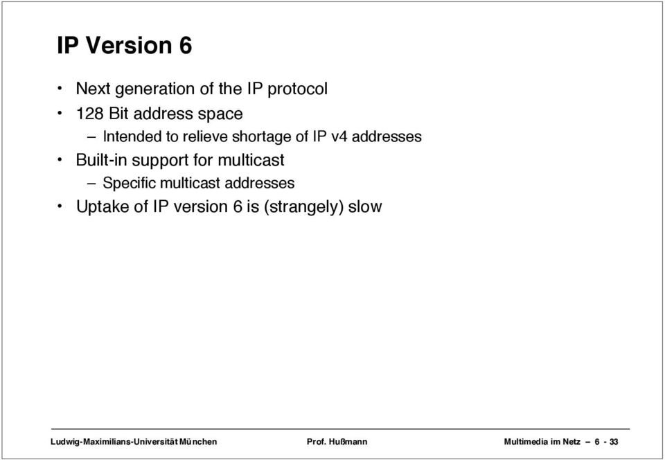 multicast Specific multicast addresses Uptake of IP version 6 is