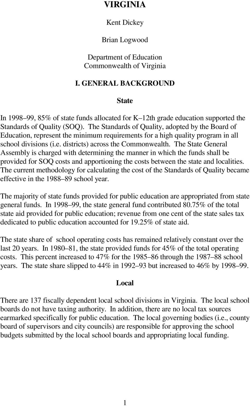 The Standards of Quality, adopted by the Board of Education, represent the minimum requirements for a high quality program in all school divisions (i.e. districts) across the Commonwealth.