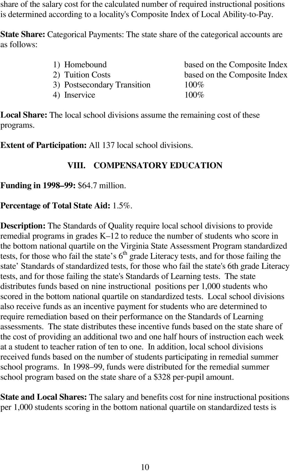 Transition 100% 4) Inservice 100% Local Share: The local school divisions assume the remaining cost of these programs. Extent of Participation: All 137 local school divisions. Funding in 1998 99: $64.