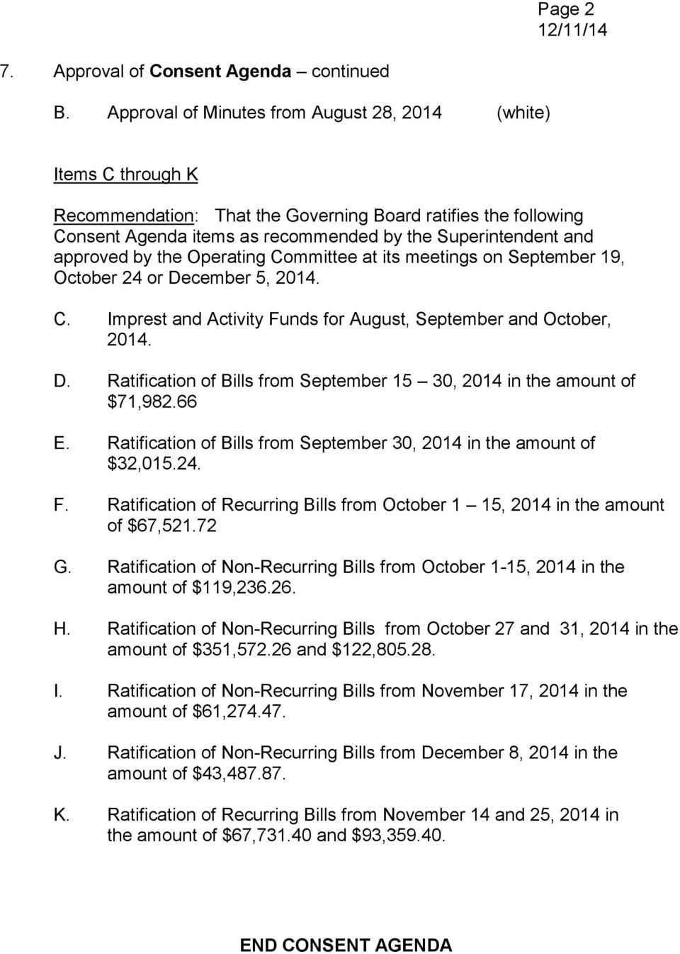 September 19, October 24 or December 5, 2014. C. Imprest and Activity Funds for August, September and October, 2014. D. Ratification of Bills from September 15 30, 2014 in the amount of $71,982.66 E.