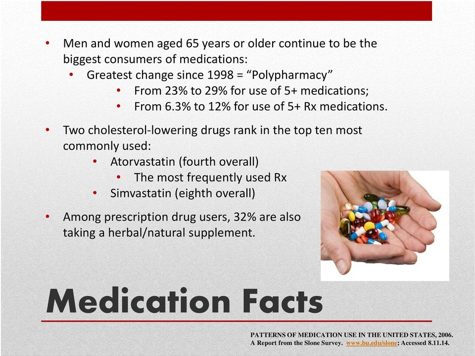 Two cholesterol lowering drugs rank in the top ten most commonly used: Atorvastatin (fourth overall) The most frequently used Rx Simvastatin (eighth