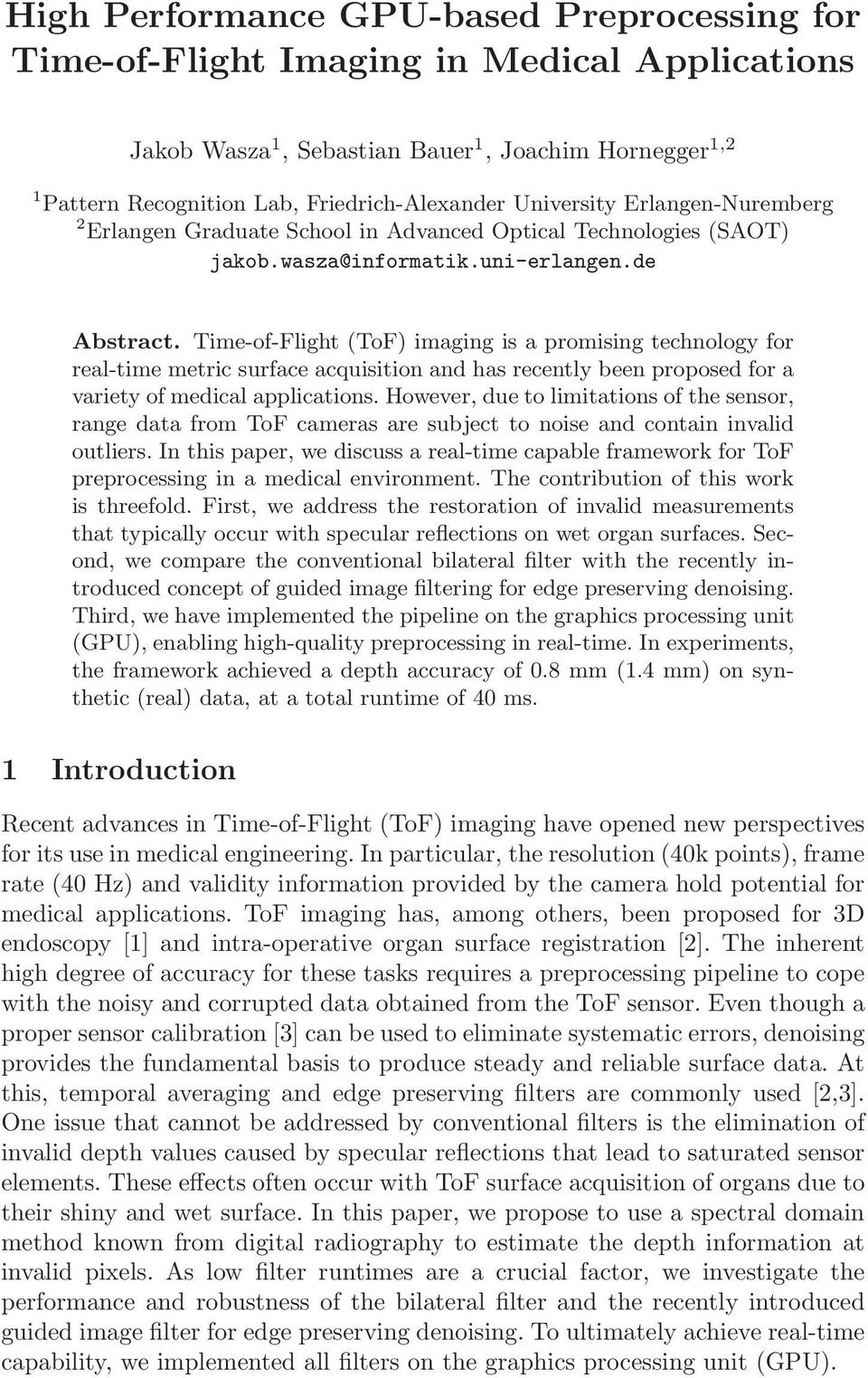 Time-of-Flight ToF) imaging is a promising technology for real-time metric surface acquisition and has recently been proposed for a variety of medical applications.