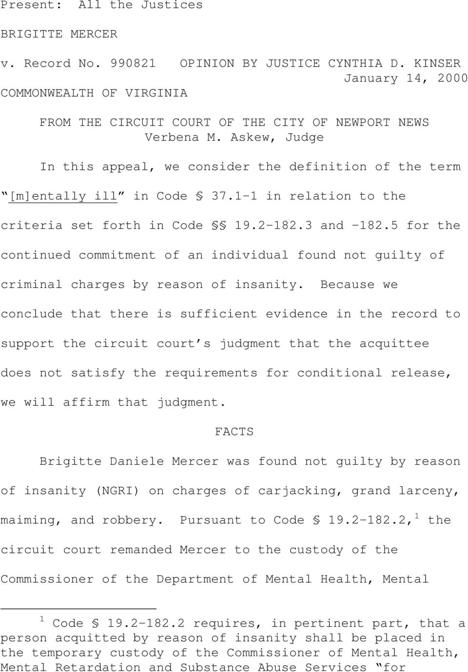 Askew, Judge In this appeal, we consider the definition of the term [m]entally ill in Code 37.1-1 in relation to the criteria set forth in Code 19.2-182.3 and 182.