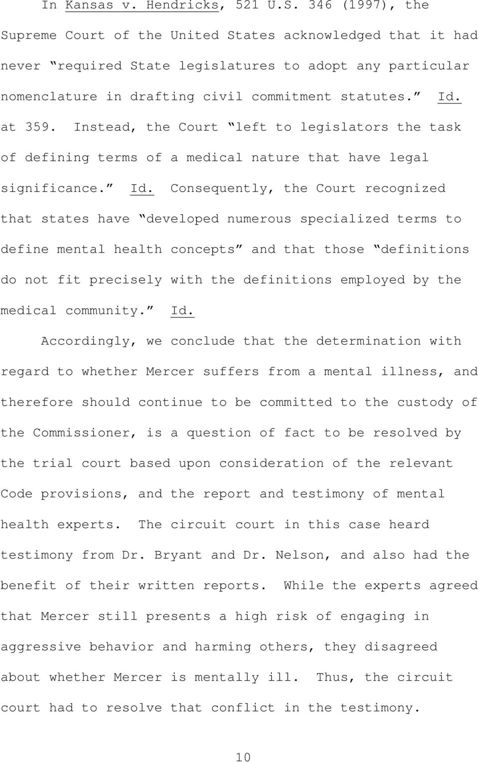 Instead, the Court left to legislators the task of defining terms of a medical nature that have legal significance. Id.