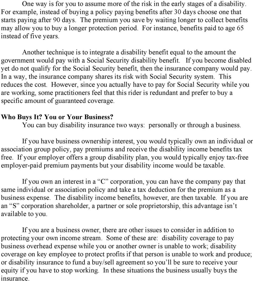 Another technique is to integrate a disability benefit equal to the amount the government would pay with a Social Security disability benefit.
