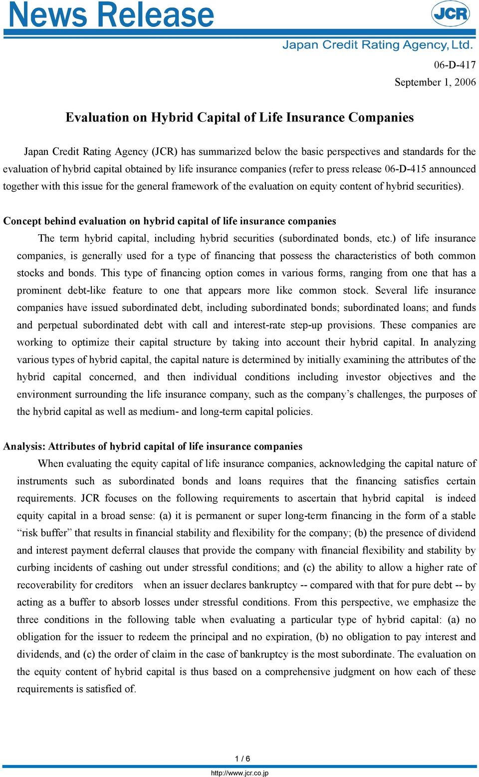 securities). Concept behind evaluation on hybrid capital of life insurance companies The term hybrid capital, including hybrid securities (subordinated bonds, etc.