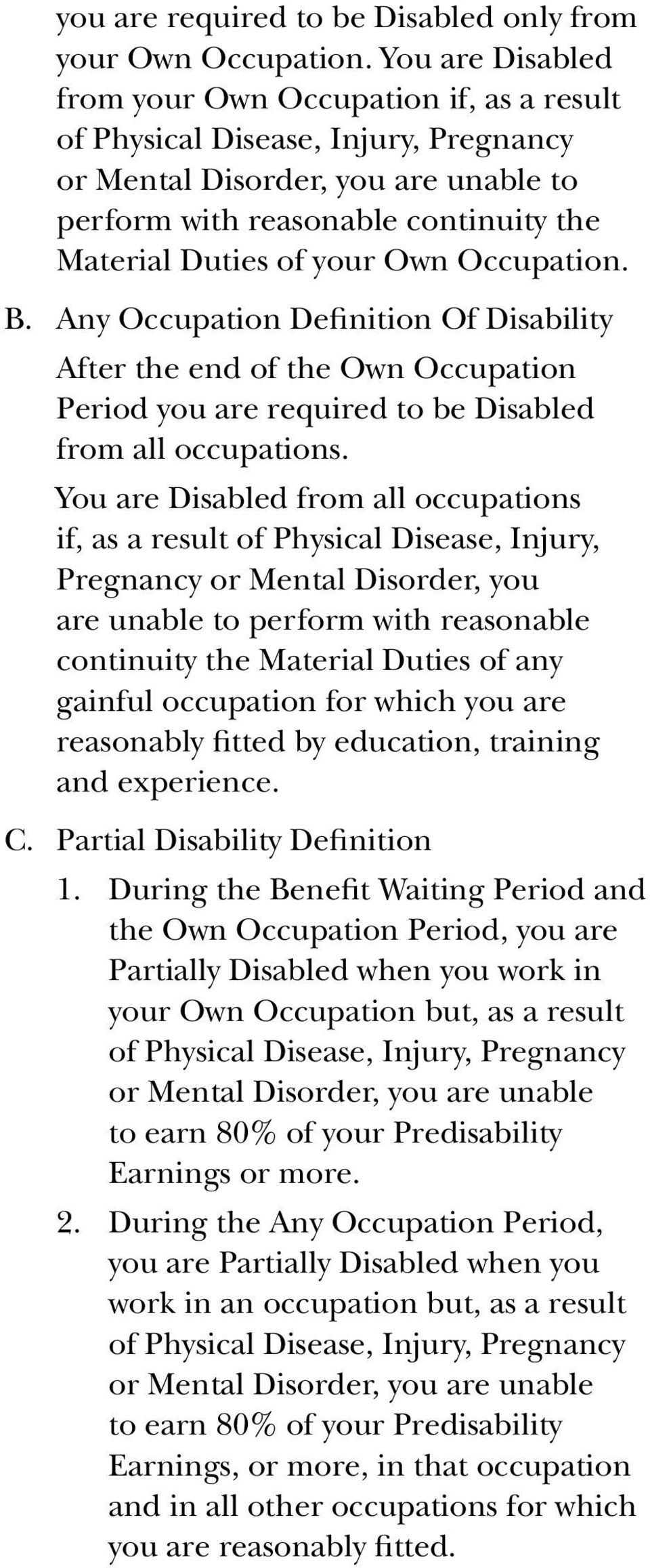 Own Occupation. B. Any Occupation Definition Of Disability After the end of the Own Occupation Period you are required to be Disabled from all occupations.
