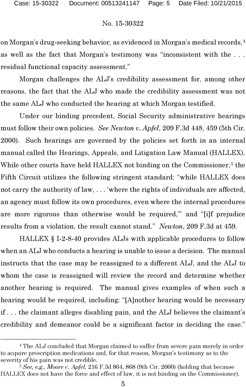 Morgan challenges the ALJ s credibility assessment for, among other reasons, the fact that the ALJ who made the credibility assessment was not the same ALJ who conducted the hearing at which Morgan
