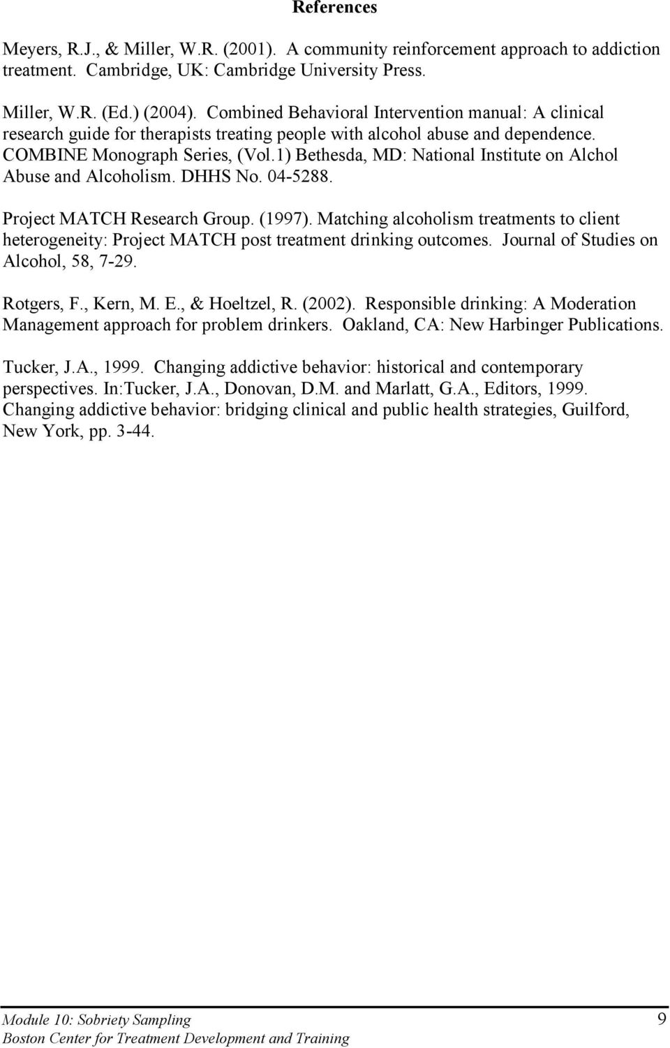 1) Bethesda, MD: National Institute on Alchol Abuse and Alcoholism. DHHS No. 04-5288. Project MATCH Research Group. (1997).